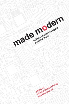 Image of Book cover: Made Modern: Science and Technology in Canadian History.