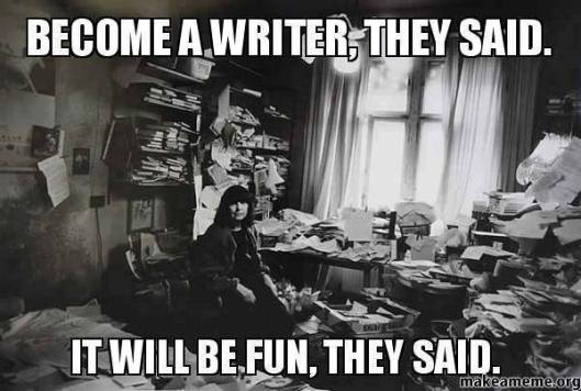 Become a writer, they said