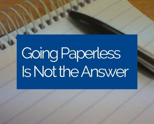 Going Paperless Is Not the Answer
