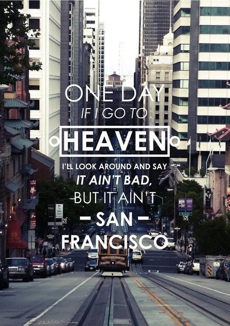 Heaven Ain't Bad But It Ain't San Francisco