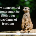 Why Homeschool Parents Must be Their Own Guardians of Freedom