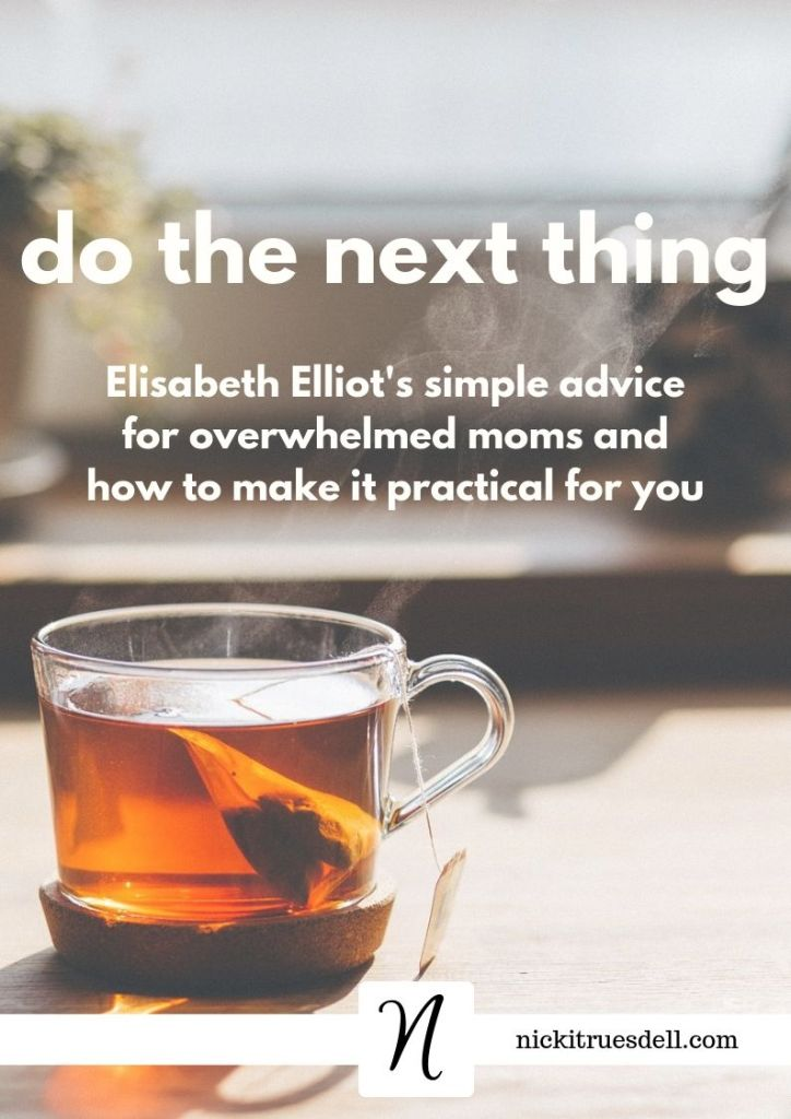 Do the next thing...great advice from Elisabeth Elliot