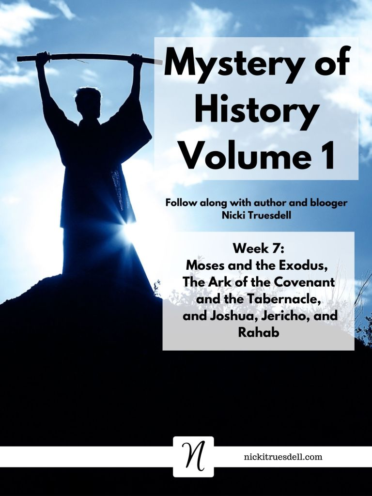 Mystery of History Volume 1 Week 7 Moses and the Exodus, The Ark of the Covenant and te Tabernacle, and Joshua, Jericho, and Rahab