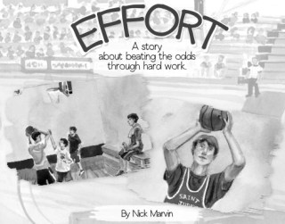 Effort Book - The illustrated story is about a young basketball player who overcomes a perceived lack of talent and athletic ability and becomes an unlikely hero through sheer effort and hard work.