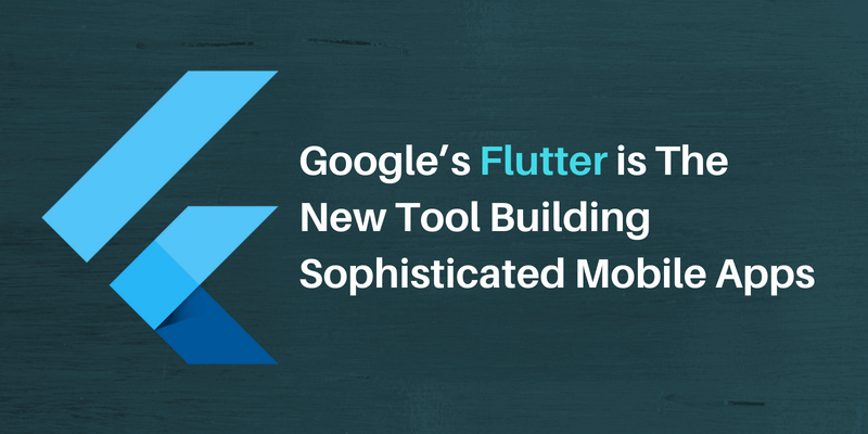 Google's Flutter is The New Tool For Building Sophisticated Mobile Apps