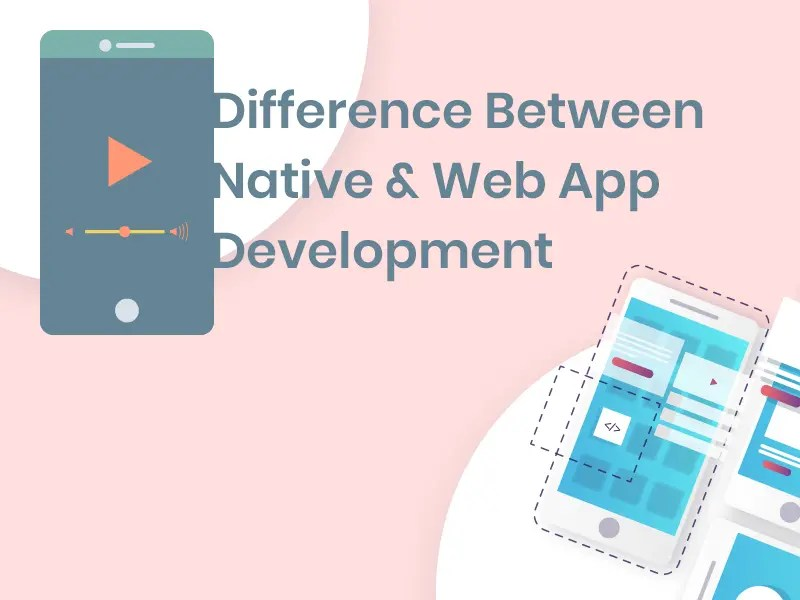 Difference Between Native & Web App Development