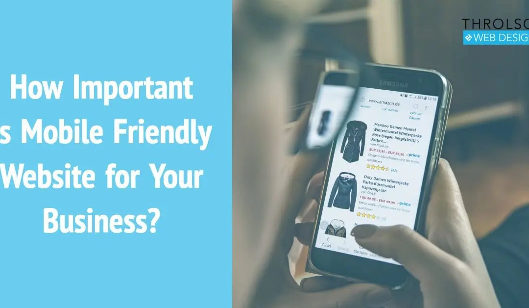 How Important Is Mobile Friendly Website for Your Business?