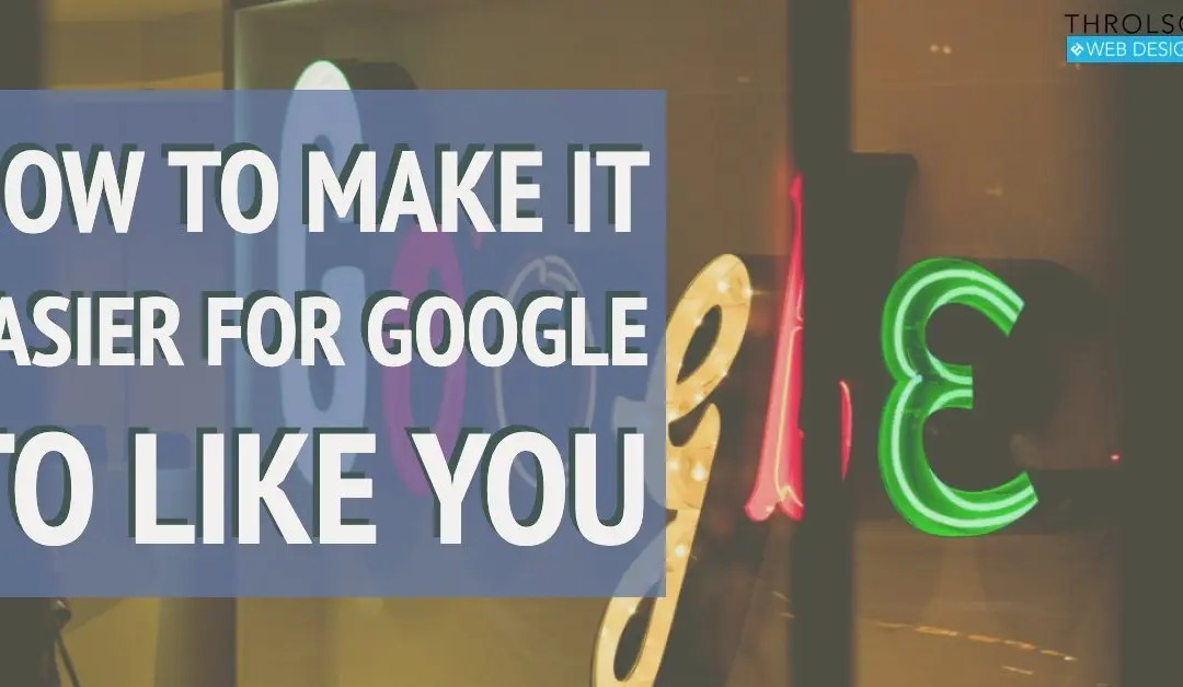 How To Make It Easier For Google To Like You