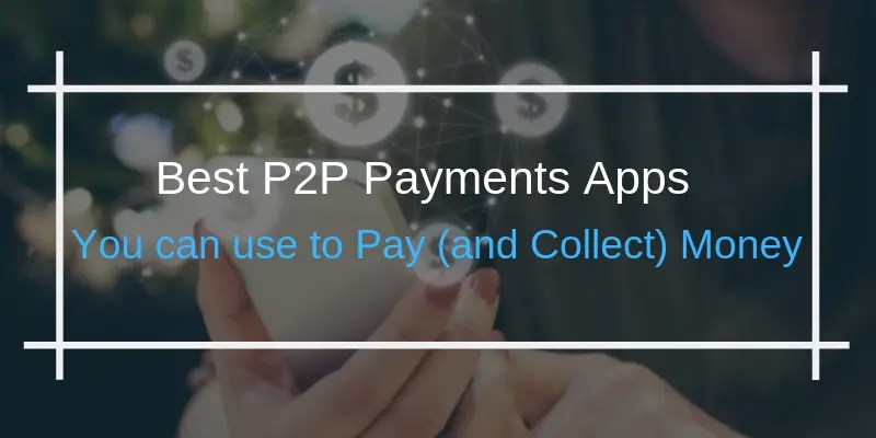 Best P2P Payments Apps You can use to Pay (and Collect) Money