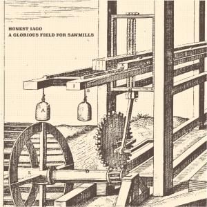 Honest Iago: A Glorious Field For Sawmills