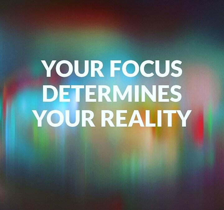 Focus determines reality