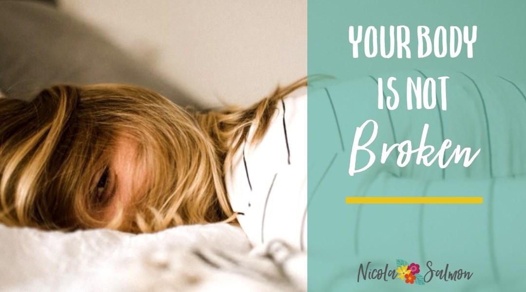 Your body is not broken