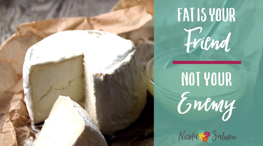 Fat is your friend, not your enemy
