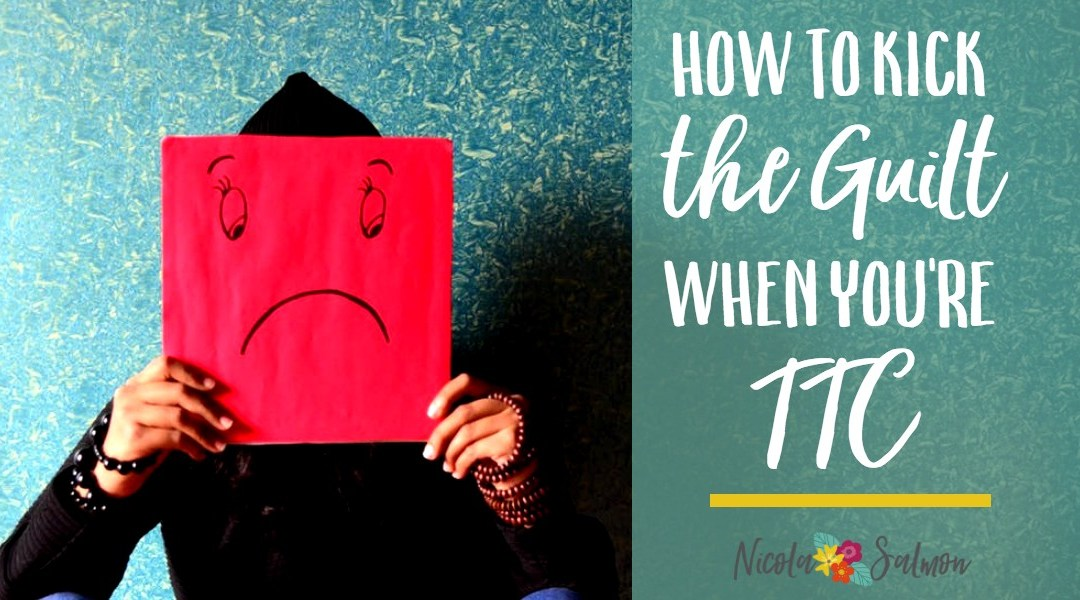 How to kick the guilt when you're TTC