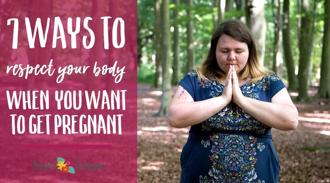 7 ways to respect your body when you want to get pregnant