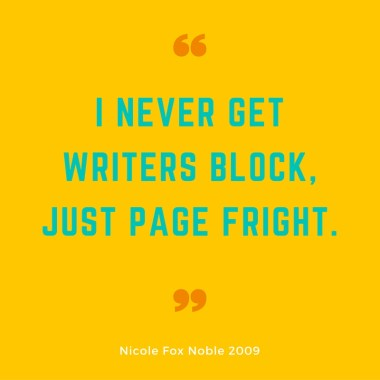I never get writers block just page fright