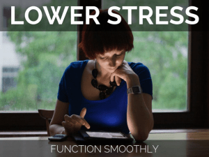 lower stress, function smoothly