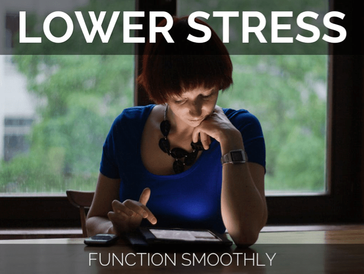 Lower stress, function smoothly.