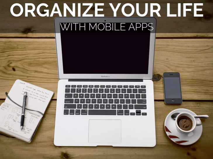Organize your life with mobile apps.