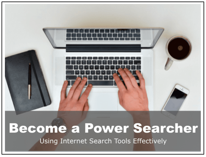 Become a Power Searcher: Using Internet Search Tools Effectively