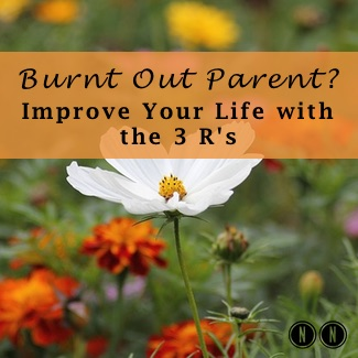 Burnt Out Parent?  Improve Your Life with the 3 R's