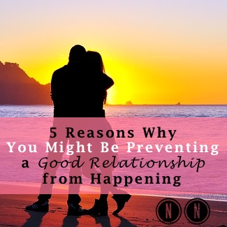 5 Reasons Why You Might Be Preventing a Great Relationship from Happening