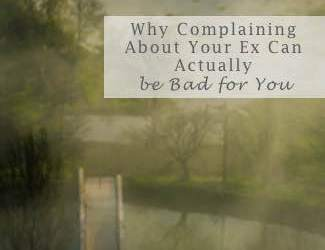 Why Complaining About Your Ex Can Actually be Bad for You