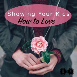 Showing Your Kids How to Love