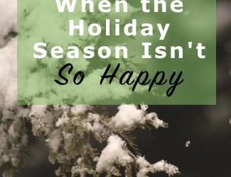 When the Holiday Season Isn't So Happy