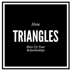 How Triangles Mess Up Your Relationships