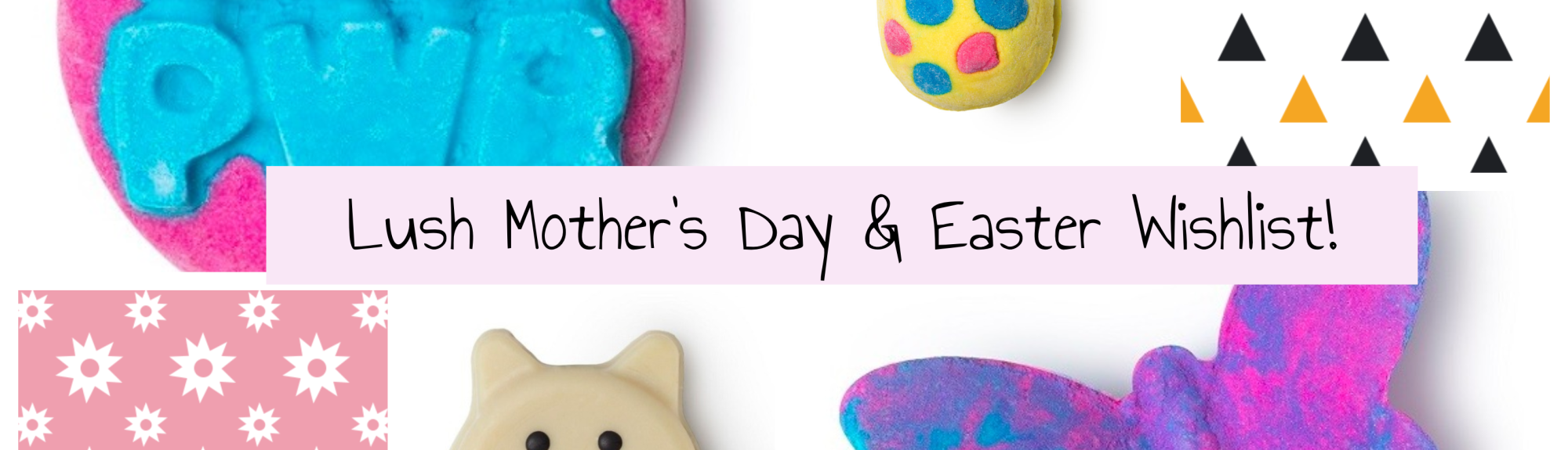 Lush Mothers Day & Easter Wishlist