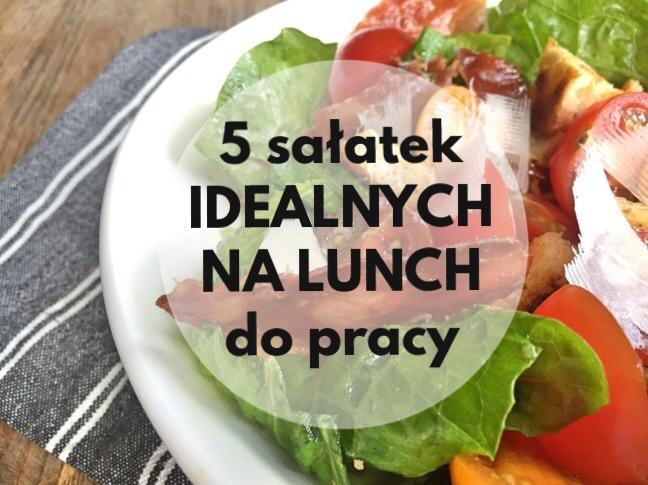 5 pomysłów na sałatki idealne na lunch do pracy
