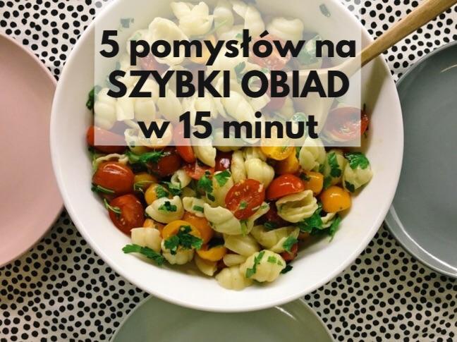 Szybki Obiad Do Zrobienia W 15 Minut 5 Przepisow
