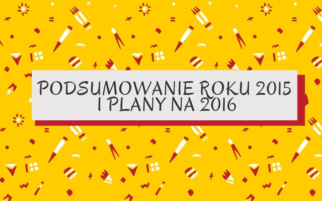 Podsumowanie roku 2015 i plany na 2016