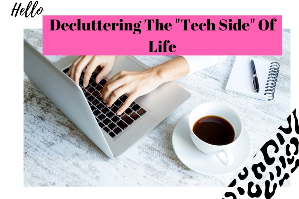 "Decluttering The ""Tech "" Side Of Life"