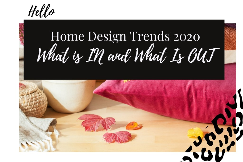 Home Design Trends 2020- What is In and What is Out