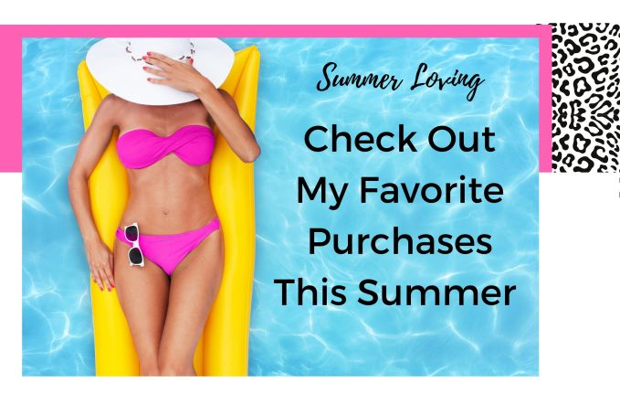 Summer Loving- Check Out My Favorite Purchase This Summer