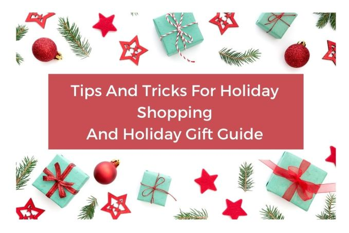 Tips And Tricks For Holiday Shopping And Holiday Gift Guide