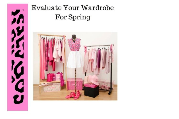Evaluate Your Wardrobe For Spring