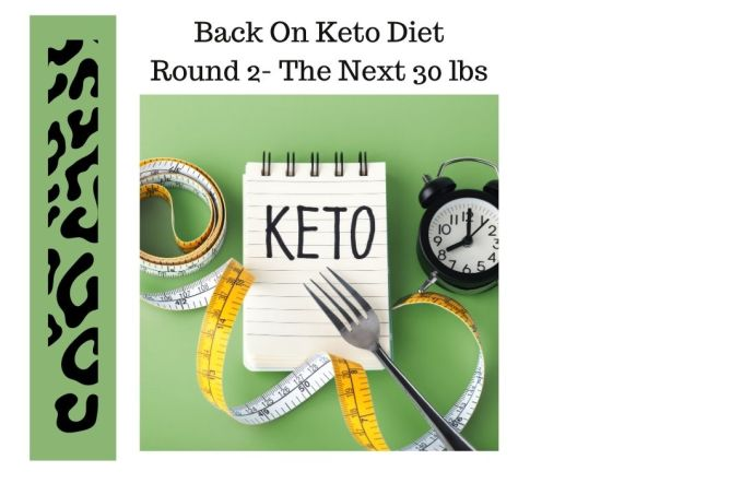 Back On Keto Diet- Round 2 The Next 30 lbs