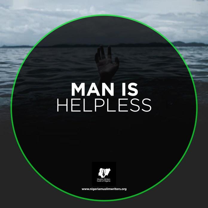 MAN IS HELPLESS