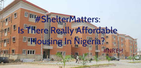 #ShelterMatters: Is There Really Affordable Housing In Nigeria?