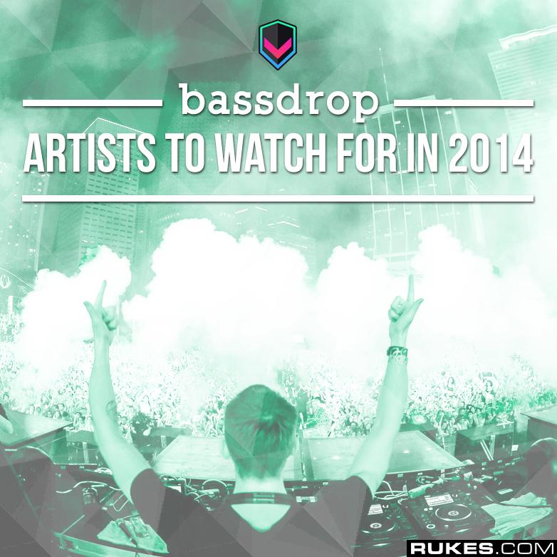 Bassdrop Artists to Watch in 2014