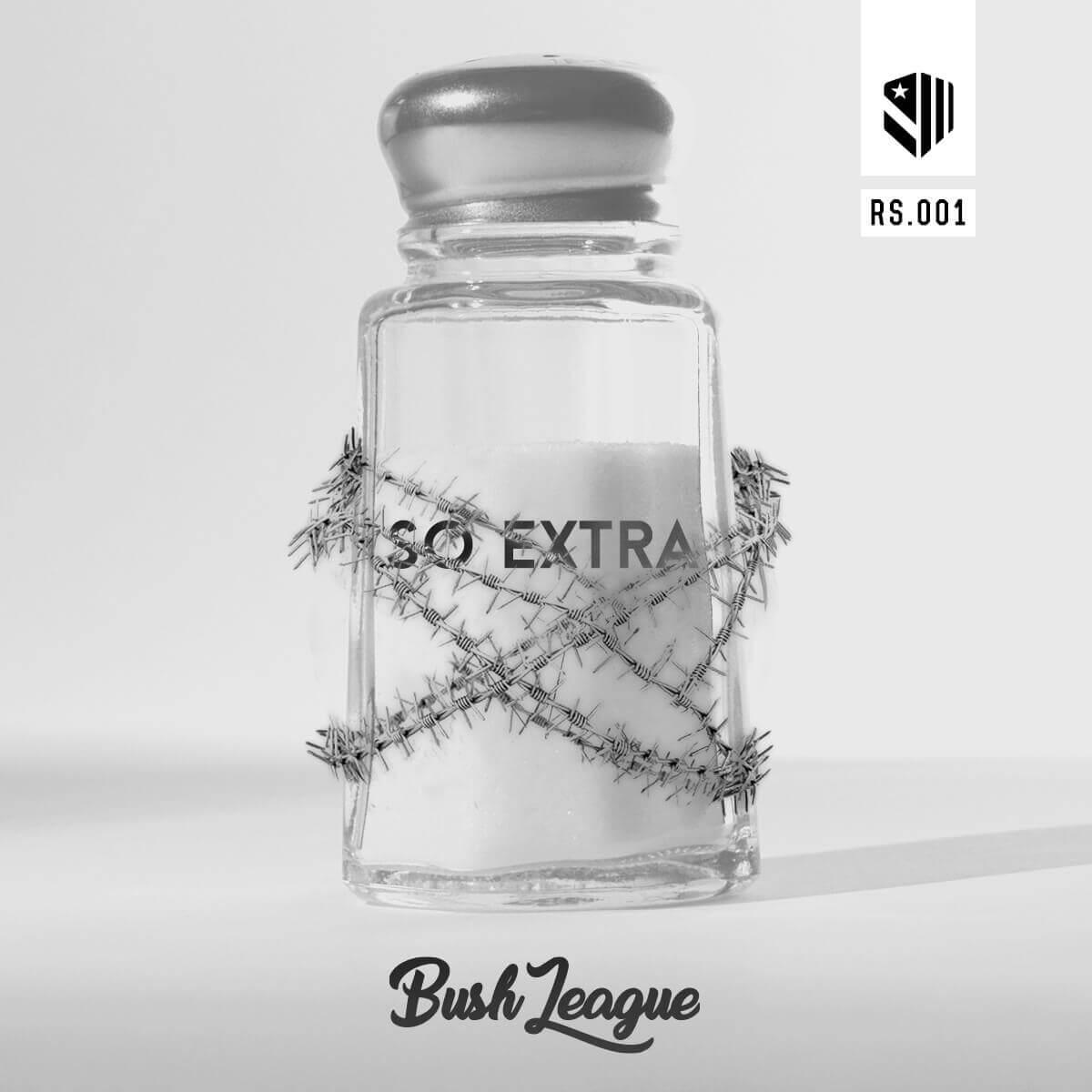 Bush League So Extra