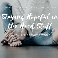 Staying Hopeful in the Hard Stuff =>  When Belief Takes Work