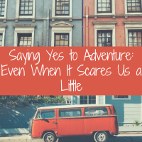Saying Yes to Adventure Even When It Scares Us A Little