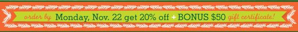 Save 20% + Bonus $50 Gift Certificate