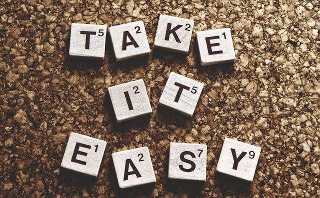 have confidence in yourself - take it easy