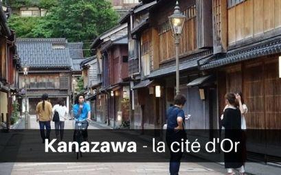 Kanazawa la cité d'or du Japon
