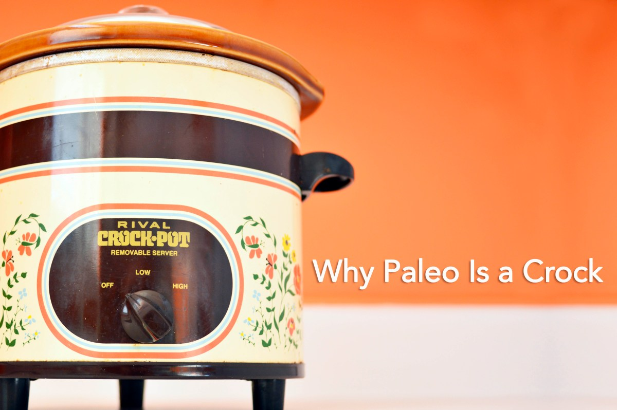 Why Paleo Is a Crock